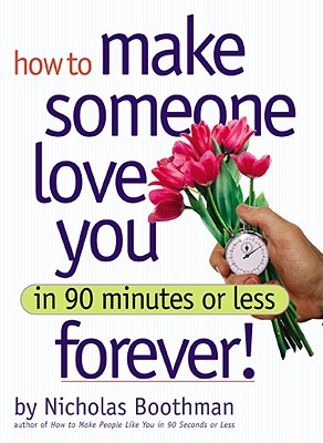 How to Make Someone Love You Forever!: In 90 Minutes or Less - Boothman, Nicholas