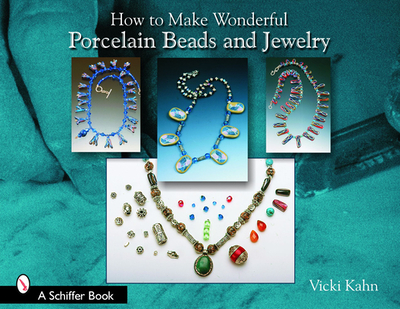 How to Make Wonderful Porcelain Beads and Jewelry - Kahn, Vicki