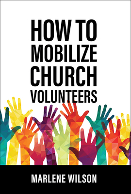 How to Mobilize Church Volunteers - Wilson, Marlene