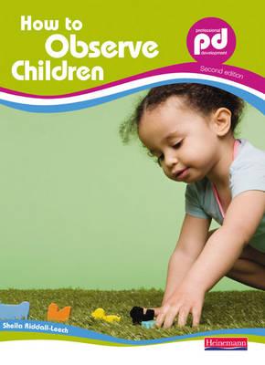 How to Observe Children - Riddall-Leech, Sheila