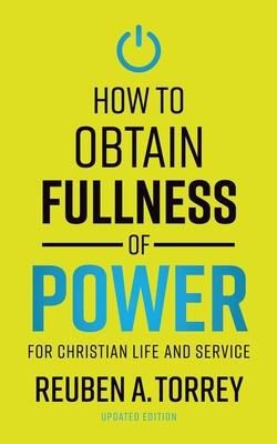 How to Obtain Fullness of Power - Torrey, Reuben a
