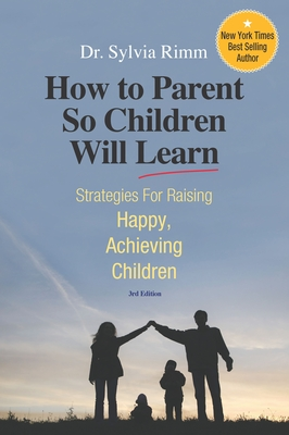 How to Parent So Children Will Learn: Strategies for Raising Happy, Achieving Children - Rimm, Sylvia B, Dr., PH.D.