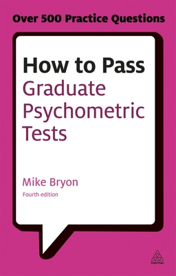 How to Pass Graduate Psychometric Tests: Essential Preparation for Numerical and Verbal Ability Tests Plus Personality Questionnaires - Bryon, Mike