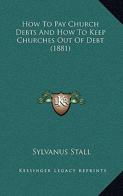 How to Pay Church Debts and How to Keep Churches Out of Debt (1881) - Stall, Sylvanus