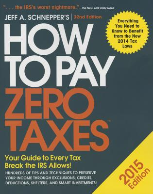How to Pay Zero Taxes 2015: Your Guide to Every Tax Break the IRS Allows - Schnepper, Jeff