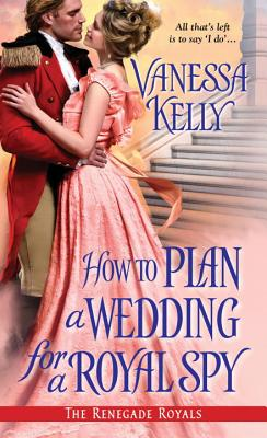 How to Plan a Wedding for a Royal Spy - Kelly, Vanessa