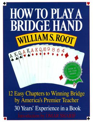 How to Play a Bridge Hand: 12 Easy Chapters to Winning Bridge by America's Premier Teacher - Root, William S, and Sharif, Omar (Foreword by), and Shariff, Omar (Introduction by)