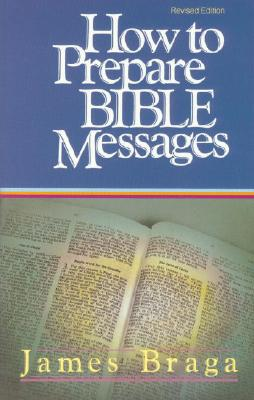 How to Prepare Bible Messages - Braga, James