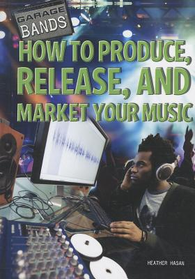 How to Produce, Release, and Market Your Music - Hasan, Heather