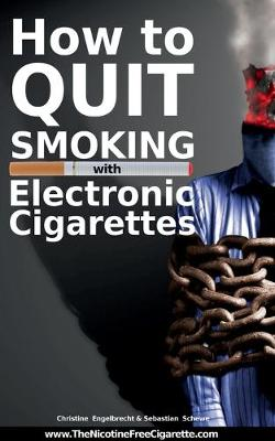 How to Quit Smoking with Electronic Cigarettes - WWW.Thenicotinefreecigarette.com - Engelbrecht, Christine, and Schewe, Sebastian