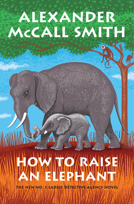 How to Raise an Elephant: No. 1 Ladies' Detective Agency (21) - Smith, Alexander McCall
