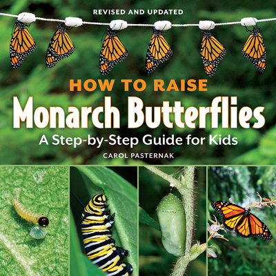 How to Raise Monarch Butterflies: A Step-By-Step Guide for Kids - Pasternak, Carol