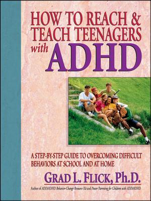 How to Reach & Teach Teenagers with ADHD - Flick, Grad L
