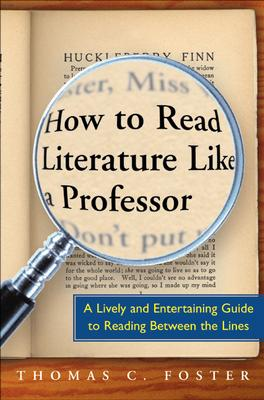How to Read Literature Like a Professor - Foster, Thomas C