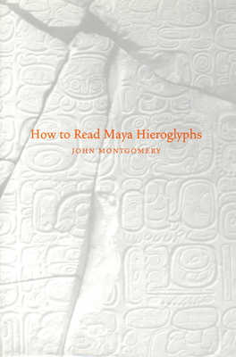 How to Read Maya Hieroglyphs - Montgomery, John