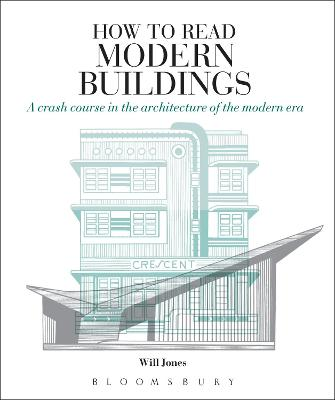 How to Read Modern Buildings: A Crash Course in the Architecture of the Modern Era - Jones, Will