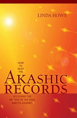 How to Read the Akashic Records: Accessing the Archive of the Soul and Its Journey - Howe, Linda
