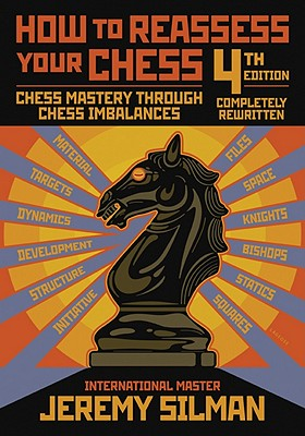 How to Reassess Your Chess: Chess Mastery Through Chess Imbalances - Silman, Jeremy