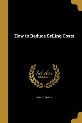 How to Reduce Selling Costs - Derrick, Paul E