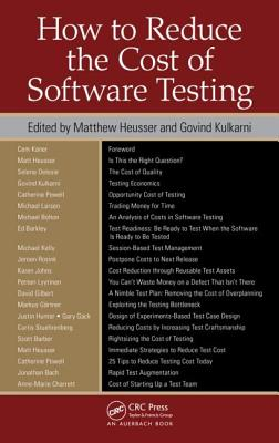 How to Reduce the Cost of Software Testing - Heusser, Matthew (Editor)