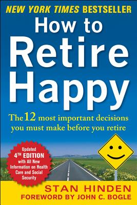 How to Retire Happy: The 12 Most Important Decisions You Must Make Before You Retire - Hinden, Stan