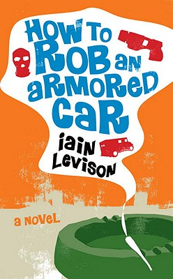 How to Rob an Armored Car - Levison, Iain
