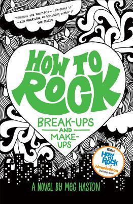 How to Rock Break-Ups and Make-Ups - Haston, Meg