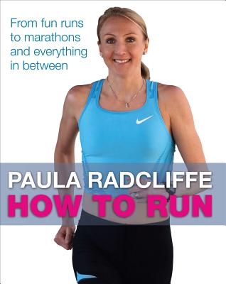 How to Run: From fun runs to marathons and everything in between - Radcliffe, Paula