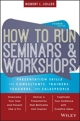 How to Run Seminars and Workshops: Presentation Skills for Consultants, Trainers, Teachers, and Salespeople - Jolles, Robert L