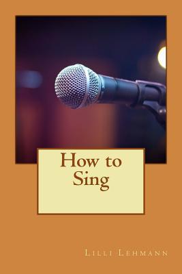How to Sing - Lehmann, LILLI