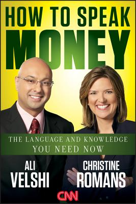 How to Speak Money: The Language and Knowledge You Need Now - Velshi, Ali