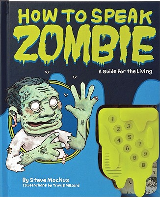 How to Speak Zombie: A Guide for the Living - Mockus, Steve, and Millard, Travis (Illustrator)