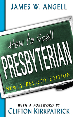 How to Spell Presbyterian - Angell, James W