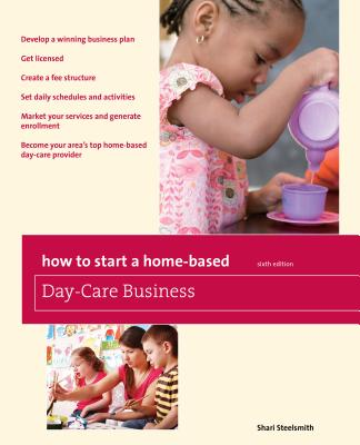 How to Start a Home-Based Day-Care Business - Steelsmith, Shari