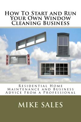 How to Start and Run Your Own Window Cleaning Business - Sales, Mike