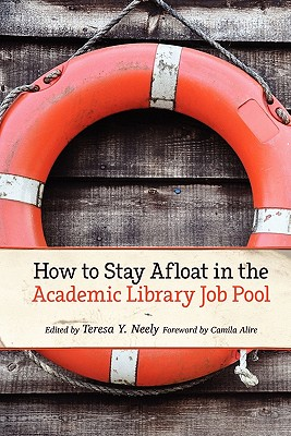 How to Stay Afloat in the Academic Library Job Pool - Alire, Camila