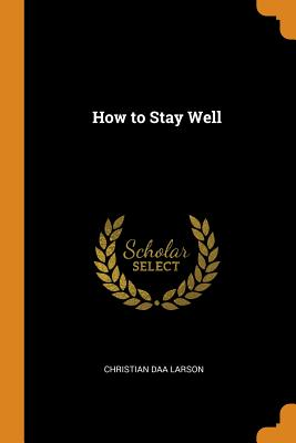 How to Stay Well - Larson, Christian Daa