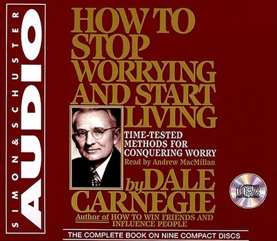 How to Stop Worrying and Start Living - Carnegie, Dale, and MacMillan, Andrew (Read by)