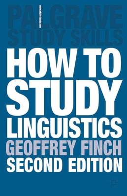 How to Study Linguistics, Second Edition: A Guide to Study Linguistics - Finch, Geoffrey, and Coyle, Martin, Professor, and Peck, John, Dr.