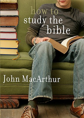 How to Study the Bible - MacArthur, John