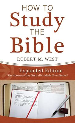How to Study the Bible - West, Robert M