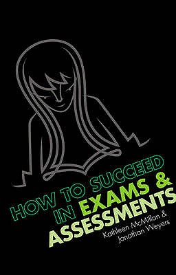 How to succeed in Exams and Assessments - Weyers, Jonathan, and McMillan, Kathleen