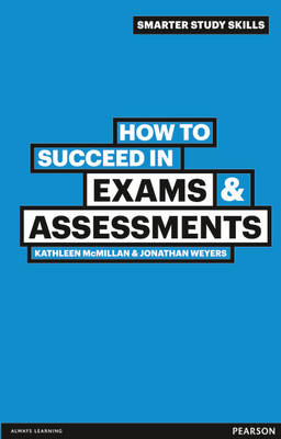 How to Succeed in Exams & Assessments - Weyers, Jonathan, and McMillan, Kathleen
