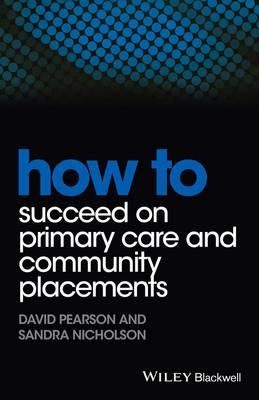 How to Succeed on Primary Care and Community Placements - Pearson, David, and Nicholson, Sandra