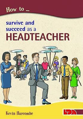 How to Survive and Suceed as a Headteacher - Harcombe, Kevin