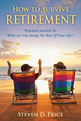 How to Survive Retirement: Reinventing Yourself for the Life You've Always Wanted - Price, Steven D