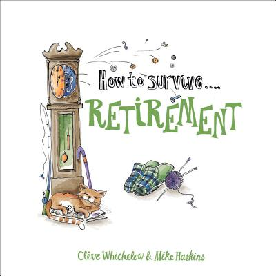 How to Survive Retirement - Whichelow, Clive, and Haskins, Mike