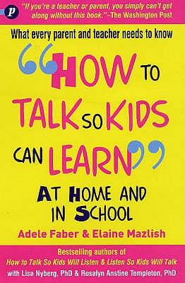 How to Talk So Kids Can Learn: At Home and in School - Faber, Adele, and Mazlish, Elaine