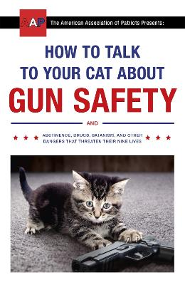 How to Talk to Your Cat About Gun Safety: and Abstinence, Drugs, Satanism, and Other Dangers That Threaten Their Nine Lives - Auburn, Zachary