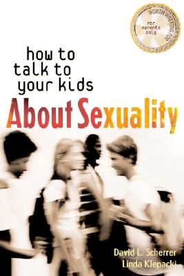 How to Talk to Your Kids about Sexuality - Scherrer, David L, and Klepacki, Linda M, and A12